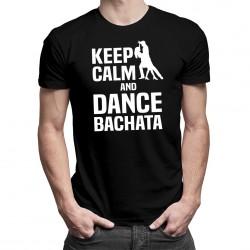 Keep calm and dance bachata - T-shirt pentru bărbați cu imprimeu