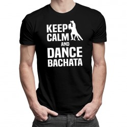 Keep calm and dance bachata - T-shirt pentru bărbați și femei