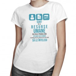Sunt de la resurse umane, rezolv probleme  - T-shirt pentru femei