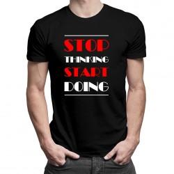 Stop thinking start doing - T-shirt pentru bărbați