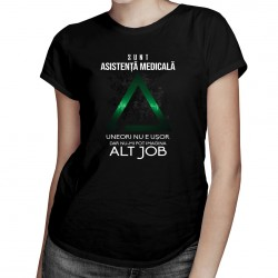 Sunt asistență medicală, uneori nu e uşor, dar nu-mi pot imagina alt job - T-shirt pentru femei
