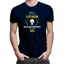 Unii îmi spun electrician, dar cei mai importanți, îmi spun tată - T-shirt pentru bărbați