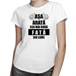 Așa arată cea mai bună fată din lume - T-shirt pentru femei