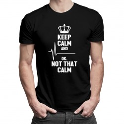 Keep calm and ... ok, not that calm - T-shirt pentru bărbați și femei
