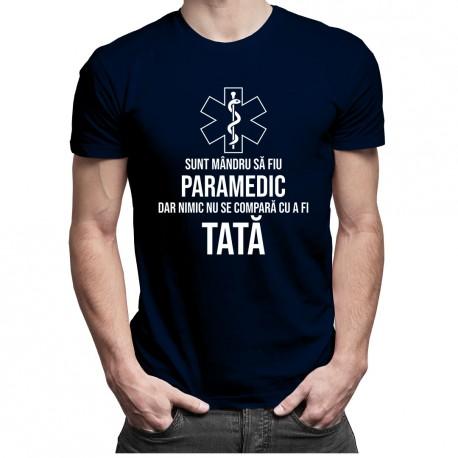 Sunt mândru să fiu paramedic, dar nimic nu se compară cu a fi tată- T-shirt pentru bărbați
