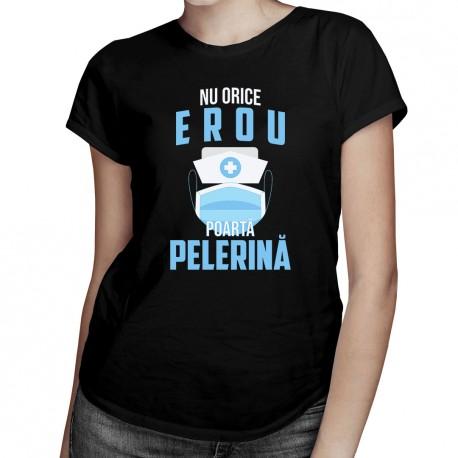 Nu orice erou poartă o pelerină  - T-shirt pentru femei