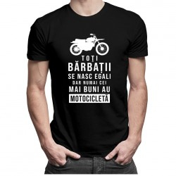 Toţi bărbații se nasc egali , dar numai cei mai buni au motocicletă - T-shirt pentru bărbați