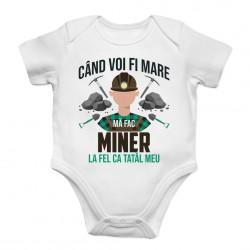 Când voi fi mare mă fac miner- la fel ca tatăl meu - body pentru copii