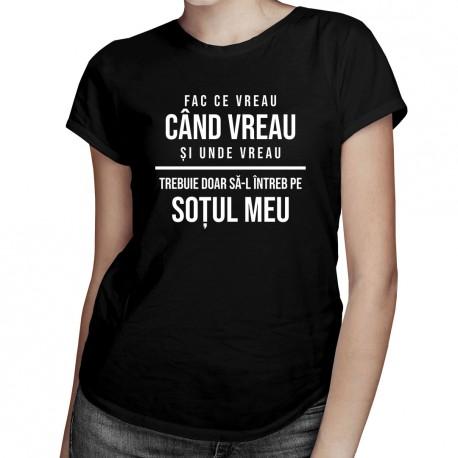 Fac ce vreau, când vreau și unde vreau - trebuie doar să-l întreb pe soțul meu- T-shirt pentru femei