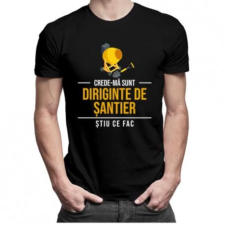 Crede-mă sunt diriginte de șantier știu ce fac - T-shirt pentru bărbați