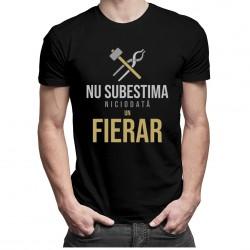 Nu subestima niciodată un fierar - T-shirt pentru bărbați