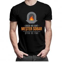 Crede-mă sunt meșter sobar știu ce fac - T-shirt pentru bărbați