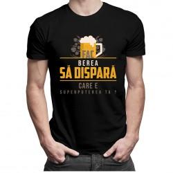 Fac berea să dispară. Care e superputerea ta? - T-shirt pentru bărbați și femei