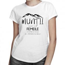 Munții sunt ca femeile capricioși și imprevizibili - T-shirt pentru femei
