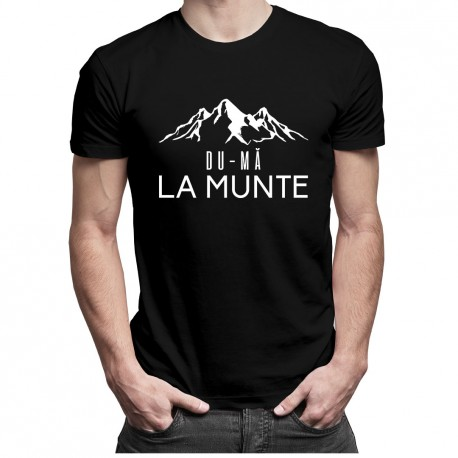 Du-mă la munte - T-shirt pentru bărbați și femei