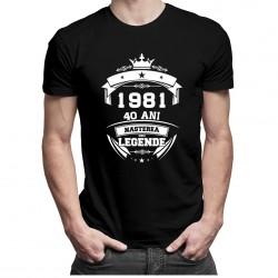 1981 Nașterea unei legende 40 ani! - tricou bărbătesc cu imprimeu