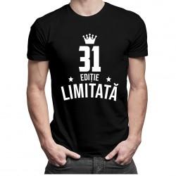 31 ani Ediție Limitată - T-shirt pentru bărbați și femei - un cadou de ziua ta