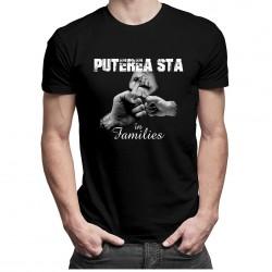 Puterea stă în families - tricou bărbătesc cu imprimeu