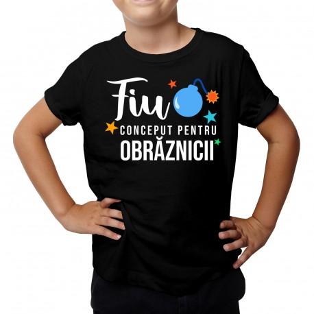 Fiu - Conceput pentru obrăznicii - Tricou pentru copii