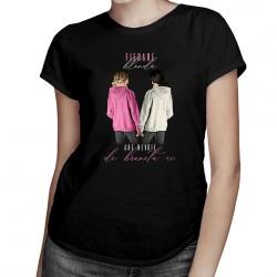 Fiecare blondă are nevoie de bruneta ei - T-shirt pentru femei