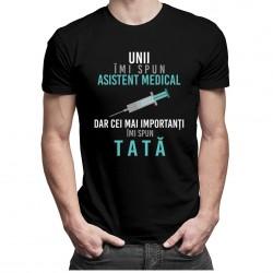 Unii îmi spun asistent medical, dar cei mai importanți îmi spun tată - T-shirt pentru bărbați