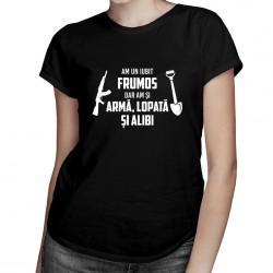 Am un iubit frumos, dar am și armă, lopată și alibi - T-shirt pentru femei