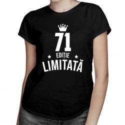 71 ani Ediție Limitată - T-shirt pentru femei - un cadou de ziua ta