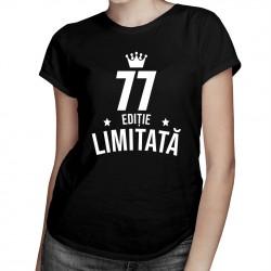 77 ani Ediție Limitată - T-shirt pentru femei - un cadou de ziua ta