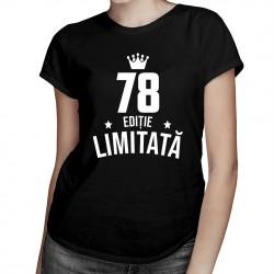 78 ani Ediție Limitată - T-shirt pentru femei - un cadou de ziua ta