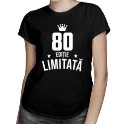 80 ani Ediție Limitată - T-shirt pentru femei - un cadou de ziua ta