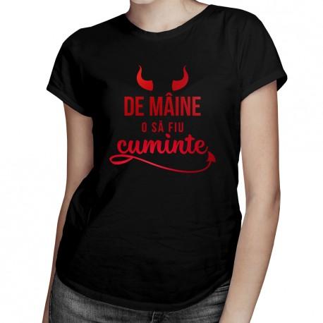 De mâine o să fiu cuminte - T-shirt pentru femei