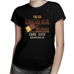 Fac ca ciocolata să dispară, care este superputerea ta? - T-shirt pentru femei