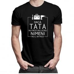 Dacă tata nu face un lucru, nimeni nu-l va face - T-shirt pentru bărbați
