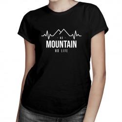 No mountain no life - T-shirt pentru femei