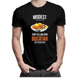 Modest vorbind, sunt cel mai bun bucătar din domeniu - T-shirt pentru bărbați