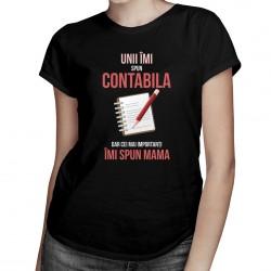 Unii îmi spun contabila, dar cei mai importanți îmi spun mama - T-shirt pentru femei