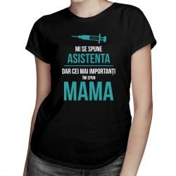 Mi se spune asistenta, dar cei mai importanți îmi spun mama - T-shirt pentru femei