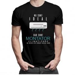 Nu sunt ideal dar sunt montator climatizare, iar aceasta este aproape același lucru - T-shirt pentru bărbați