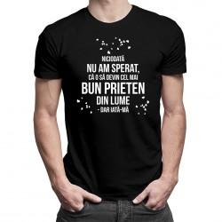 Niciodată nu am sperat, că o să devin cel mai bun prieten - t-shirt pentru bărbați