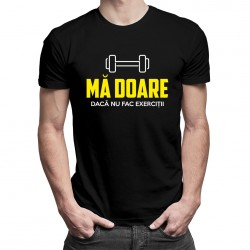 Mă doare dacă nu fac exerciții - T-shirt pentru bărbați
