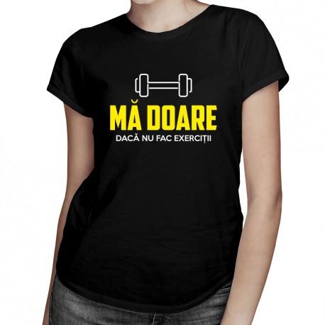 Mă doare dacă nu fac exerciții - T-shirt pentru femei