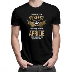 Nimeni nu este perfect, dar m-am născut în aprilie - tricou bărbătesc cu imprimeu
