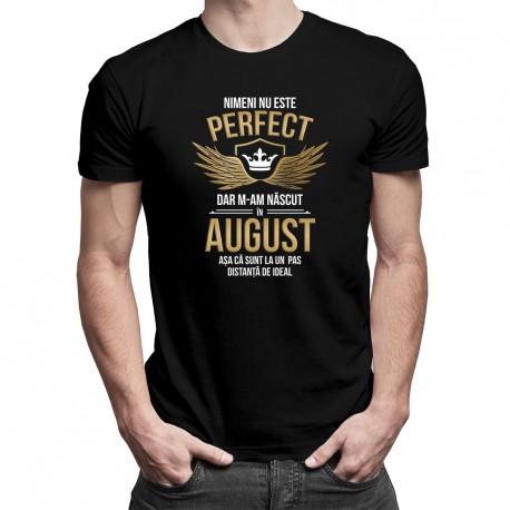 Nimeni nu este perfect, dar m-am născut în august, așa că sunt la un pas distanță de ideal