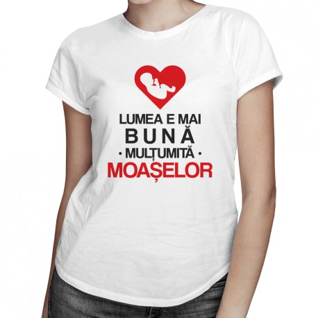 Lumea e mai bună mulțumită moașelor - T-shirt pentru femei