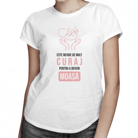 Este nevoie de mult curaj pentru a deveni moașă - T-shirt pentru femei