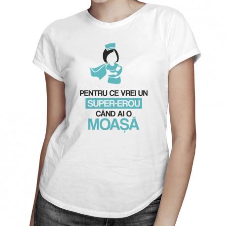Pentru ce vrei un super-erou, când ai o moașă - T-shirt pentru femei