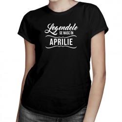 Legendele se nasc în aprilie - tricou pentru femei cu imprimeu