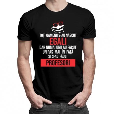 Toți oamenii s-au născut egali - profesori - T-shirt pentru bărbați