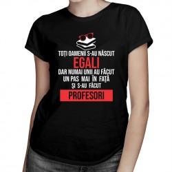 Toți oamenii s-au născut egali - profesori - T-shirt pentru femei