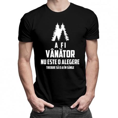 A fi vânător nu este o alegere, trebuie să o ai în sânge - T-shirt pentru bărbați